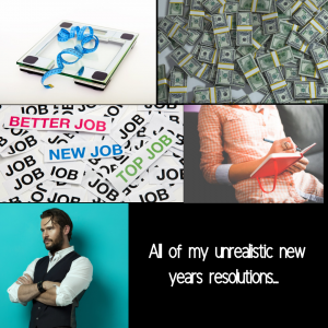 All of my unrealistic resolutions